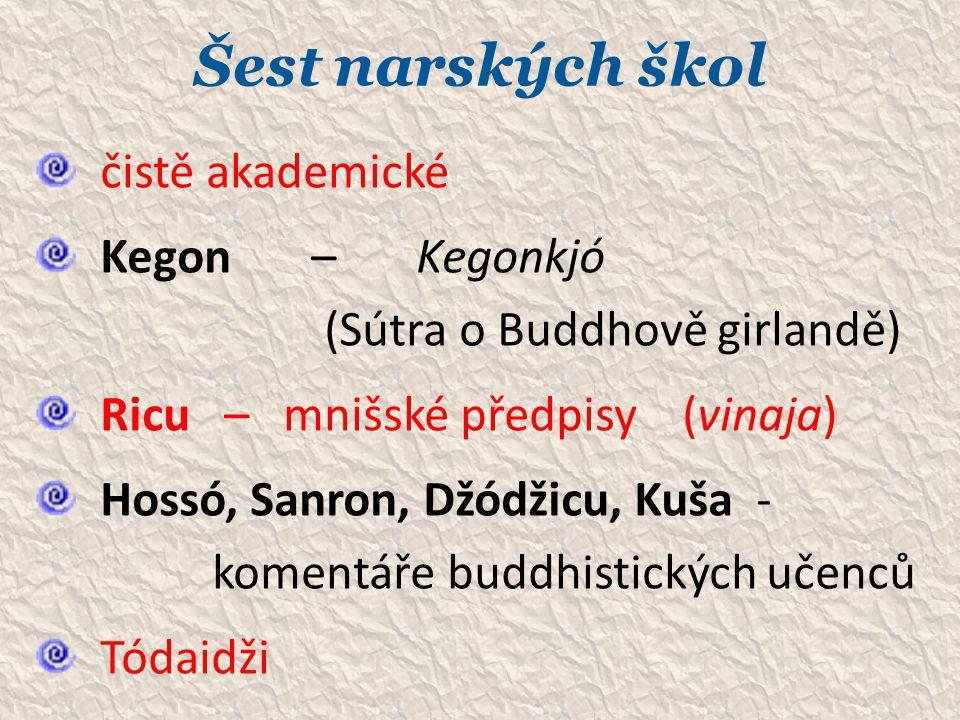 Šest narských škol čistě akademické Kegon – Kegonkjó (Sútra o Buddhově girlandě) Ricu – mnišské předpisy (vinaja) Hossó, Sanron, Džódžicu, Kuša - kome