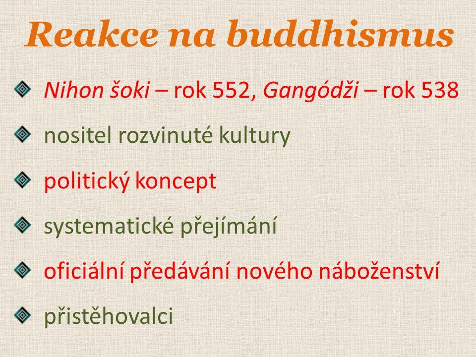 Reakce na buddhismus Nihon šoki – rok 552, Gangódži – rok 538 nositel rozvinuté kultury politický koncept systematické přejímání oficiální předávání n