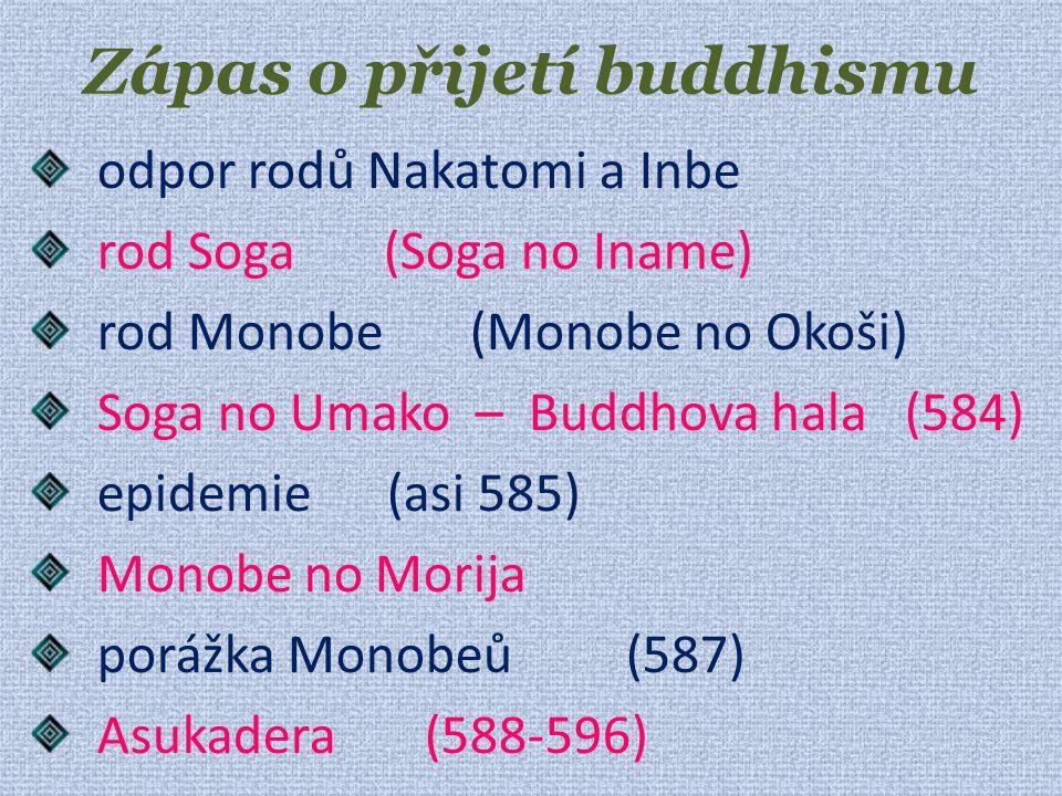 Zápas o přijetí buddhismu odpor rodů Nakatomi a Inbe rod Soga (Soga no Iname) rod Monobe (Monobe no Okoši) Soga no Umako – Buddhova hala (584) epidemie (asi 585) Monobe no Morija porážka Monobeů (587) Asukadera (588-596)
