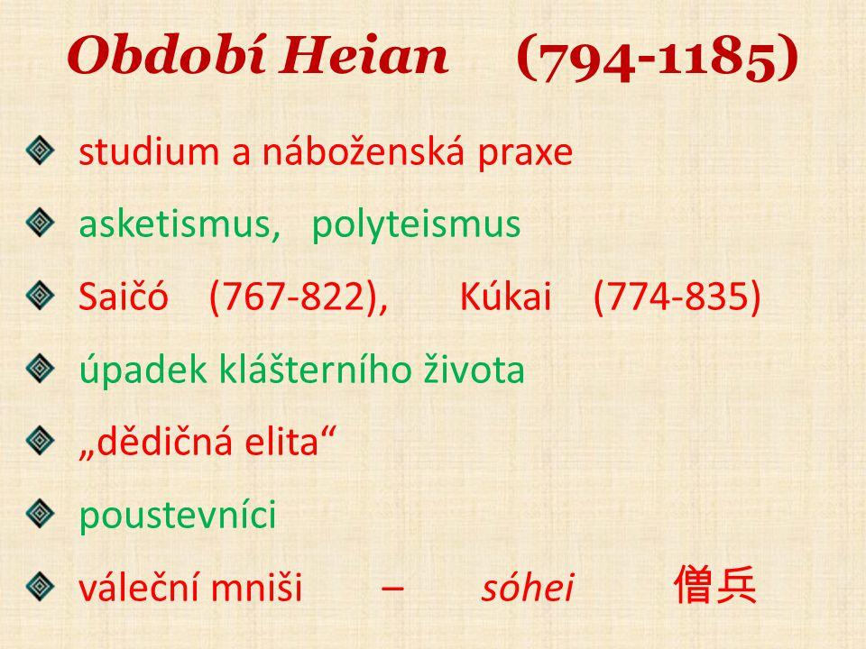 """Období Heian (794-1185) studium a náboženská praxe asketismus, polyteismus Saičó (767-822), Kúkai (774-835) úpadek klášterního života """"dědičná elita"""""""