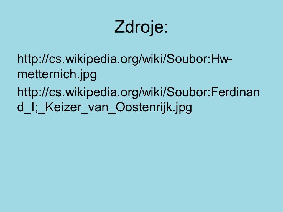 Zdroje: http://cs.wikipedia.org/wiki/Soubor:Hw- metternich.jpg http://cs.wikipedia.org/wiki/Soubor:Ferdinan d_I;_Keizer_van_Oostenrijk.jpg