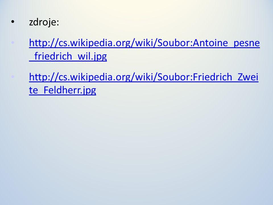 zdroje: http://cs.wikipedia.org/wiki/Soubor:Antoine_pesne _friedrich_wil.jpg http://cs.wikipedia.org/wiki/Soubor:Antoine_pesne _friedrich_wil.jpg http