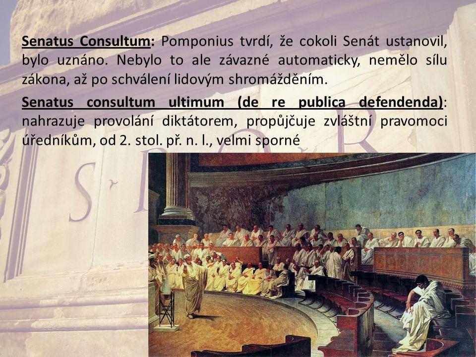 Senatus Consultum: Pomponius tvrdí, že cokoli Senát ustanovil, bylo uznáno. Nebylo to ale závazné automaticky, nemělo sílu zákona, až po schválení lid