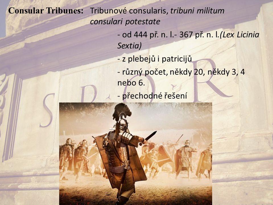 Consular Tribunes: Tribunové consularis, tribuni militum consulari potestate - od 444 př. n. l.- 367 př. n. l.(Lex Licinia Sextia) - z plebejů i patri