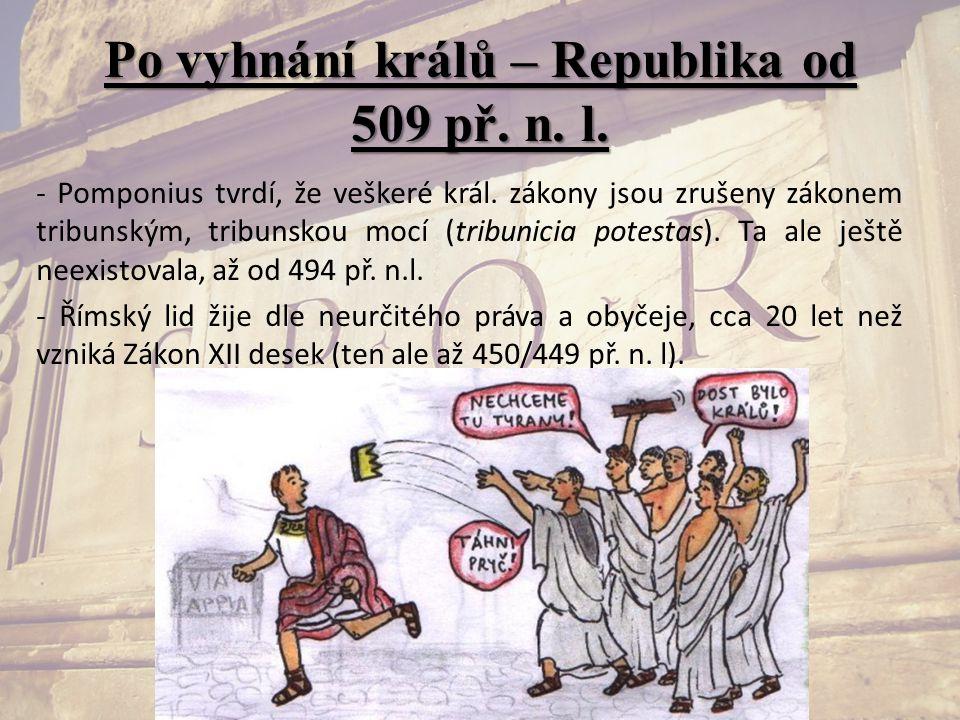 Po vyhnání králů – Republika od 509 př. n. l. - Pomponius tvrdí, že veškeré král. zákony jsou zrušeny zákonem tribunským, tribunskou mocí (tribunicia
