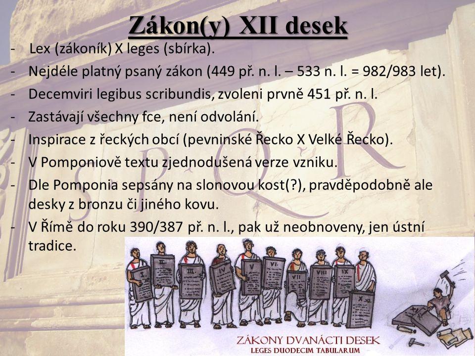 Zákon(y) XII desek - Lex (zákoník) X leges (sbírka). -Nejdéle platný psaný zákon (449 př. n. l. – 533 n. l. = 982/983 let). -Decemviri legibus scribun