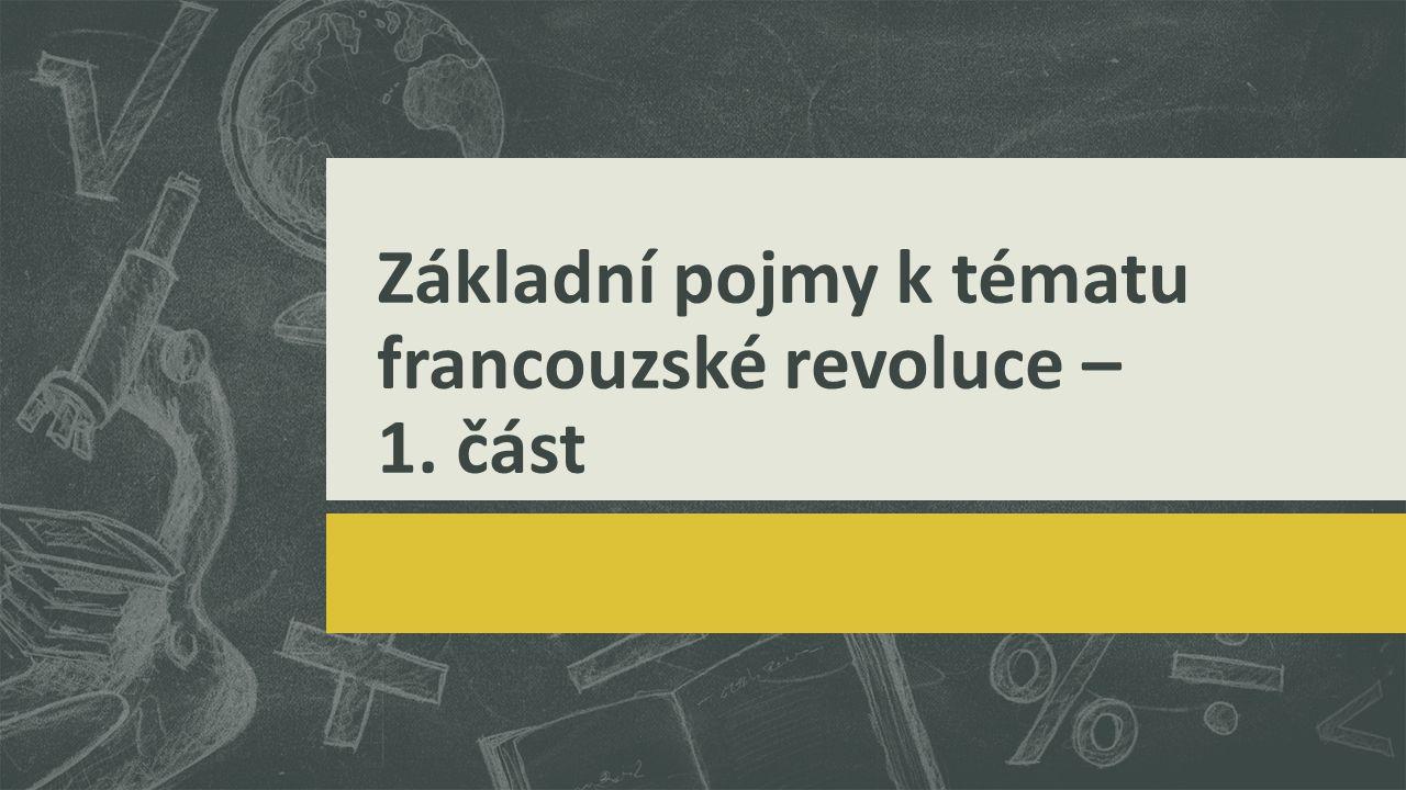 Základní pojmy k tématu francouzské revoluce – 1. část