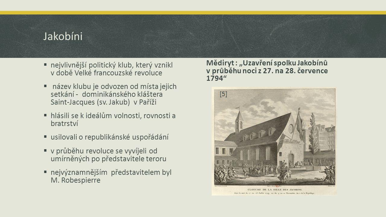Jakobíni  nejvlivnější politický klub, který vznikl v době Velké francouzské revoluce  název klubu je odvozen od místa jejich setkání - dominikánského kláštera Saint-Jacques (sv.