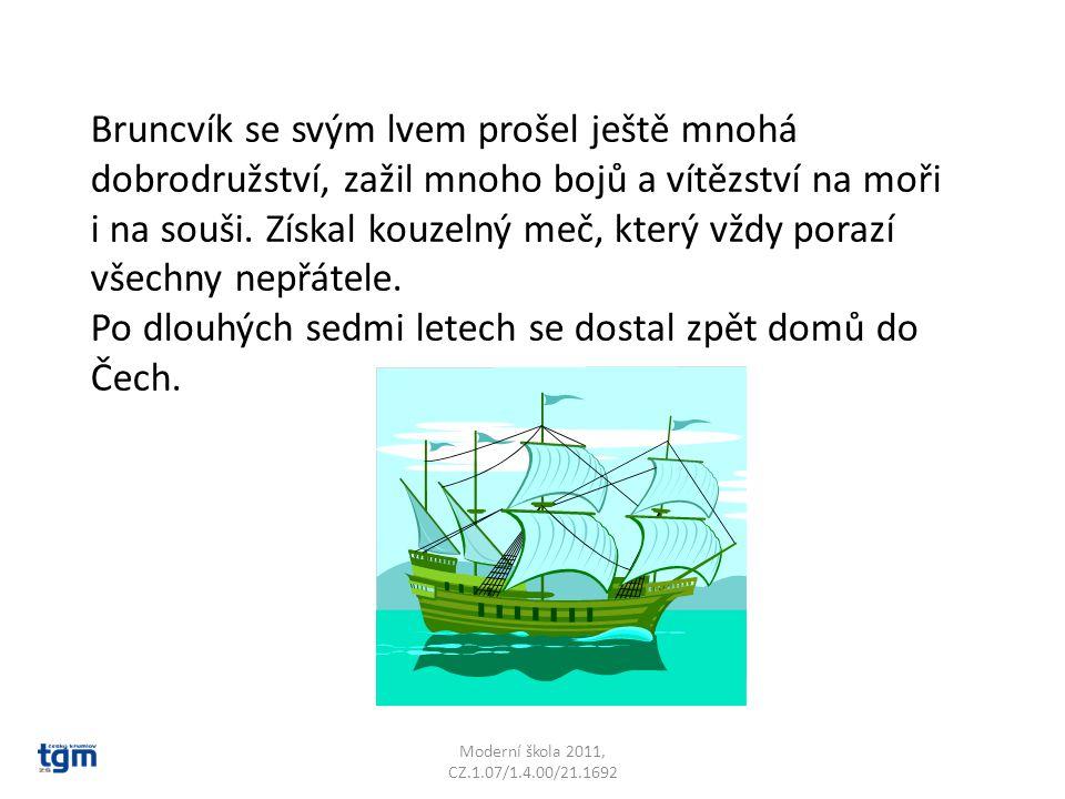 Moderní škola 2011, CZ.1.07/1.4.00/21.1692 Bruncvík se svým lvem prošel ještě mnohá dobrodružství, zažil mnoho bojů a vítězství na moři i na souši. Zí