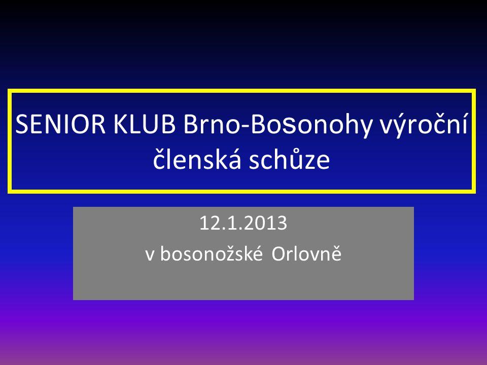 SENIOR KLUB Brno-Bo s onohy výroční členská schůze 12.1.2013 v bosonožské Orlovně