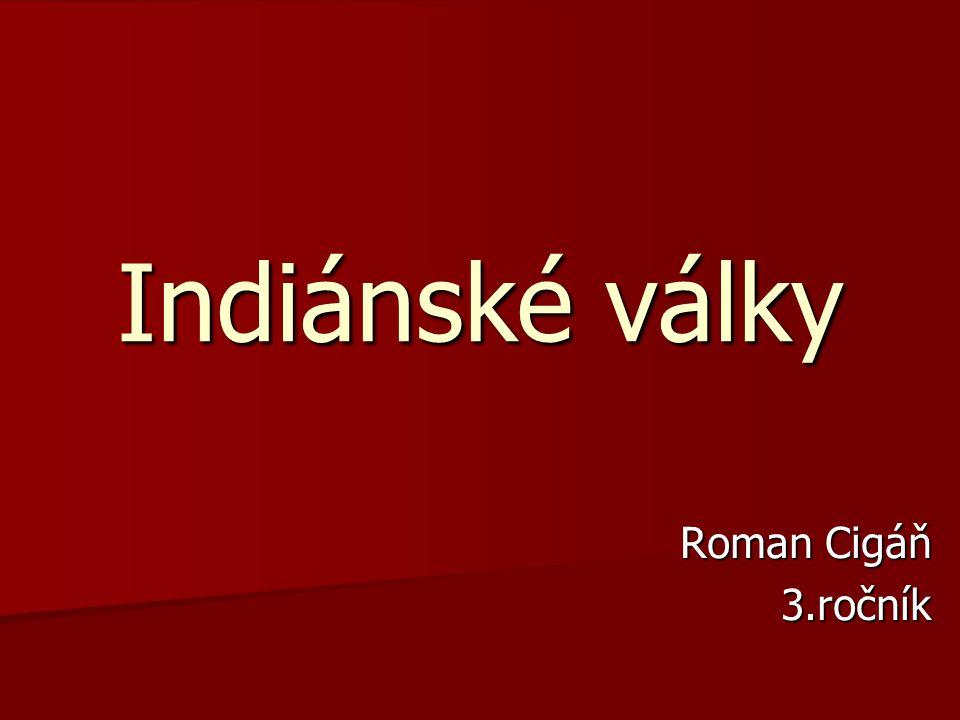 Indiánské války Roman Cigáň Roman Cigáň3.ročník