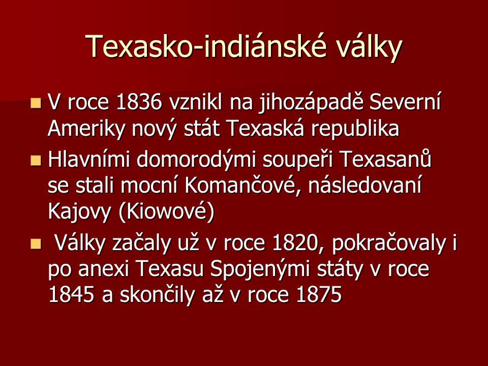 Texasko-indiánské války V roce 1836 vznikl na jihozápadě Severní Ameriky nový stát Texaská republika V roce 1836 vznikl na jihozápadě Severní Ameriky