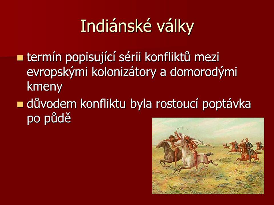 Indiánské války termín popisující sérii konfliktů mezi evropskými kolonizátory a domorodými kmeny termín popisující sérii konfliktů mezi evropskými ko