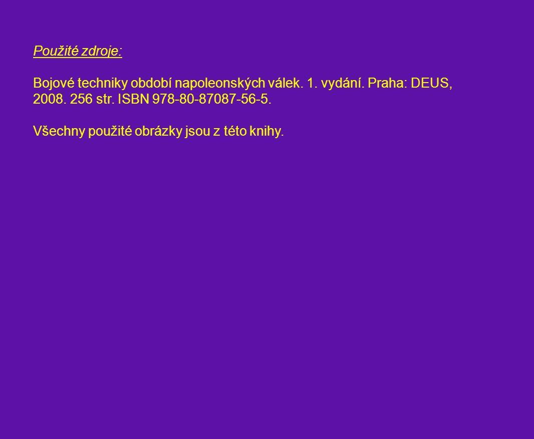 Použité zdroje: Bojové techniky období napoleonských válek. 1. vydání. Praha: DEUS, 2008. 256 str. ISBN 978-80-87087-56-5. Všechny použité obrázky jso