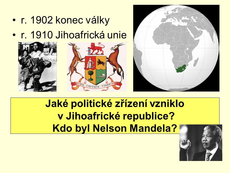 r. 1902 konec války r. 1910 Jihoafrická unie Jaké politické zřízení vzniklo v Jihoafrické republice? Kdo byl Nelson Mandela?