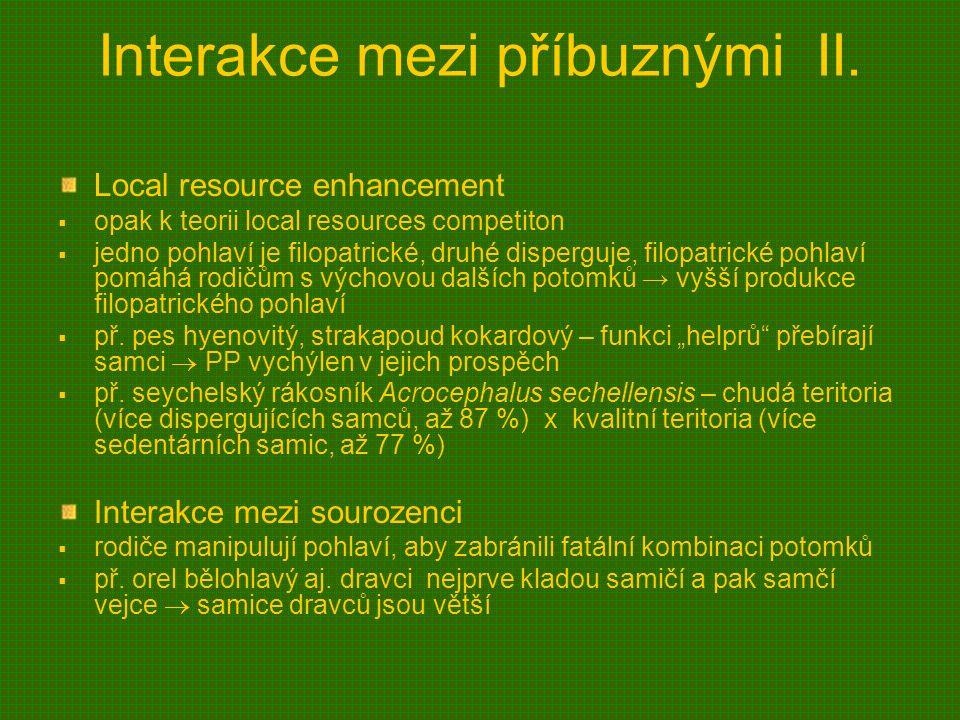 Interakce mezi příbuznými II. Local resource enhancement  opak k teorii local resources competiton  jedno pohlaví je filopatrické, druhé disperguje,