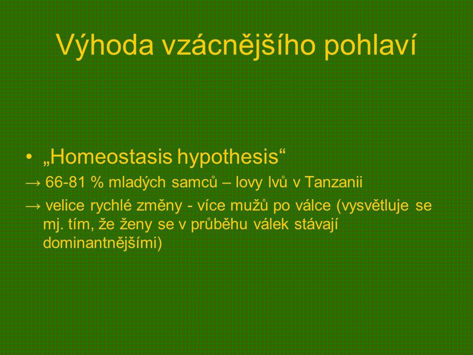 """Výhoda vzácnějšího pohlaví """"Homeostasis hypothesis → 66-81 % mladých samců – lovy lvů v Tanzanii → velice rychlé změny - více mužů po válce (vysvětluje se mj."""