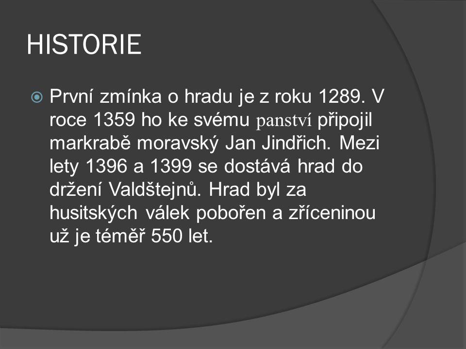 HISTORIE  První zmínka o hradu je z roku 1289.