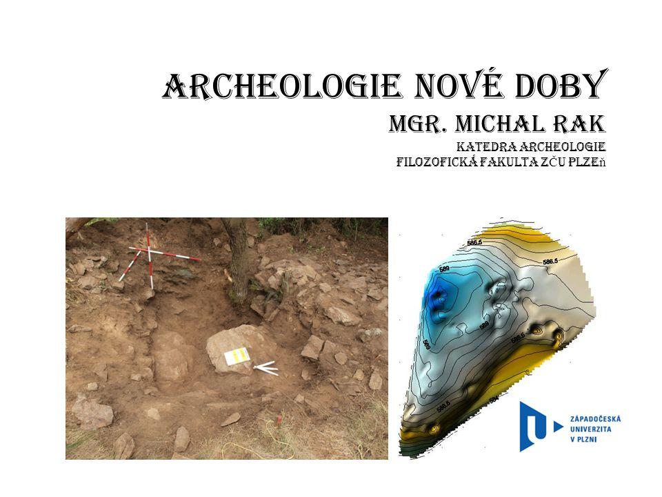 Archeologie nové doby Mgr. Michal Rak Katedra archeologie Filozofická fakulta Z Č U Plze ň