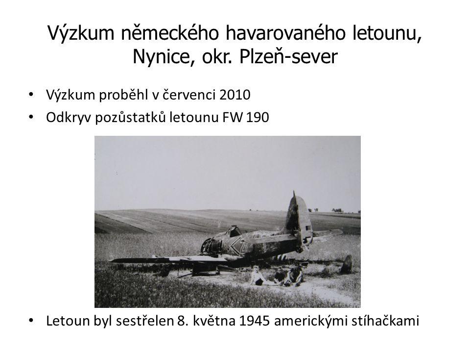 Výzkum německého havarovaného letounu, Nynice, okr. Plzeň-sever Výzkum proběhl v červenci 2010 Odkryv pozůstatků letounu FW 190 Letoun byl sestřelen 8