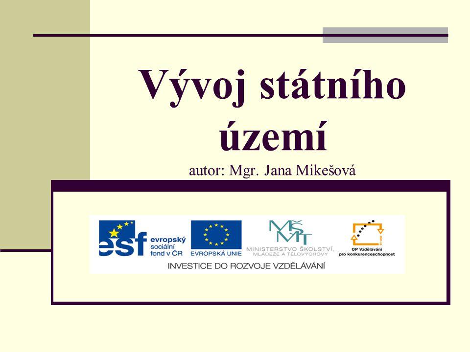 Vývoj státního území autor: Mgr. Jana Mikešová