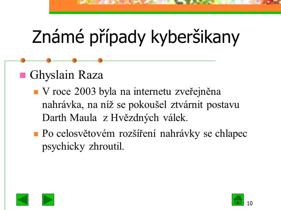 10 Známé případy kyberšikany Ghyslain Raza V roce 2003 byla na internetu zveřejněna nahrávka, na níž se pokoušel ztvárnit postavu Darth Maula z Hvězdn