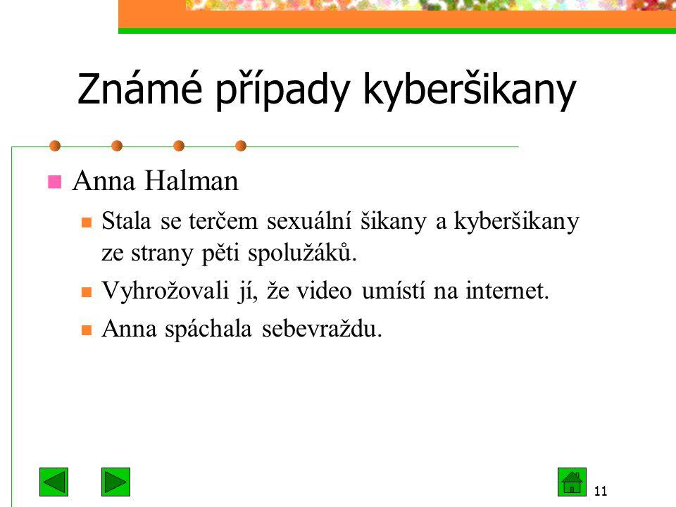 11 Známé případy kyberšikany Anna Halman Stala se terčem sexuální šikany a kyberšikany ze strany pěti spolužáků. Vyhrožovali jí, že video umístí na in