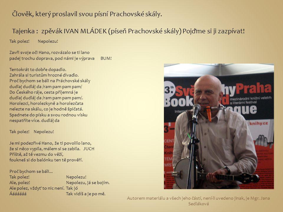 Člověk, který proslavil svou písní Prachovské skály.