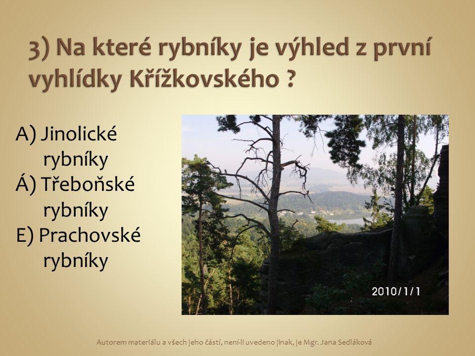 A) Jinolické rybníky Á) Třeboňské rybníky E) Prachovské rybníky Autorem materiálu a všech jeho částí, není-li uvedeno jinak, je Mgr.