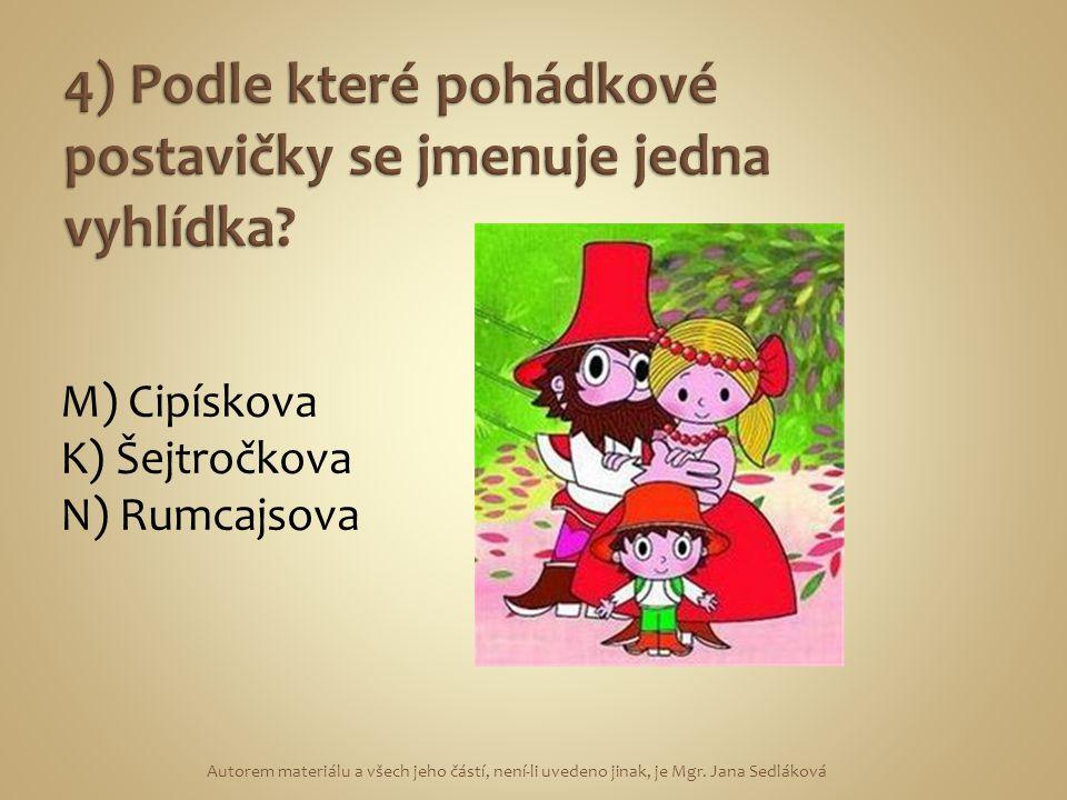 M) Cipískova K) Šejtročkova N) Rumcajsova Autorem materiálu a všech jeho částí, není-li uvedeno jinak, je Mgr.