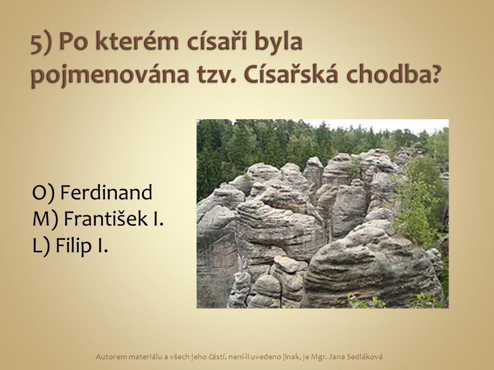 O) Ferdinand M) František I. L) Filip I.