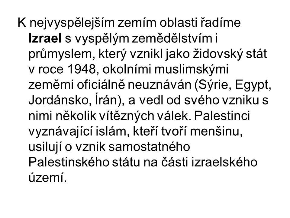 K nejvyspělejším zemím oblasti řadíme Izrael s vyspělým zemědělstvím i průmyslem, který vznikl jako židovský stát v roce 1948, okolními muslimskými ze