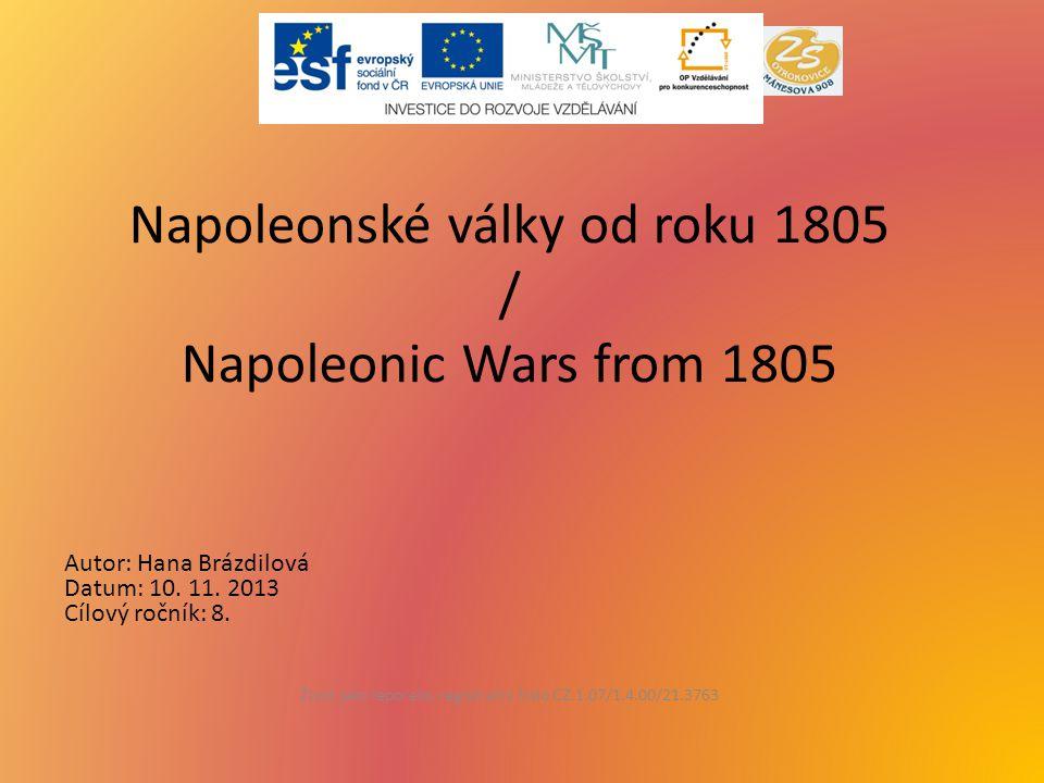 Napoleonské války od roku 1805 / Napoleonic Wars from 1805 Život jako leporelo, registrační číslo CZ.1.07/1.4.00/21.3763 Autor: Hana Brázdilová Datum: 10.