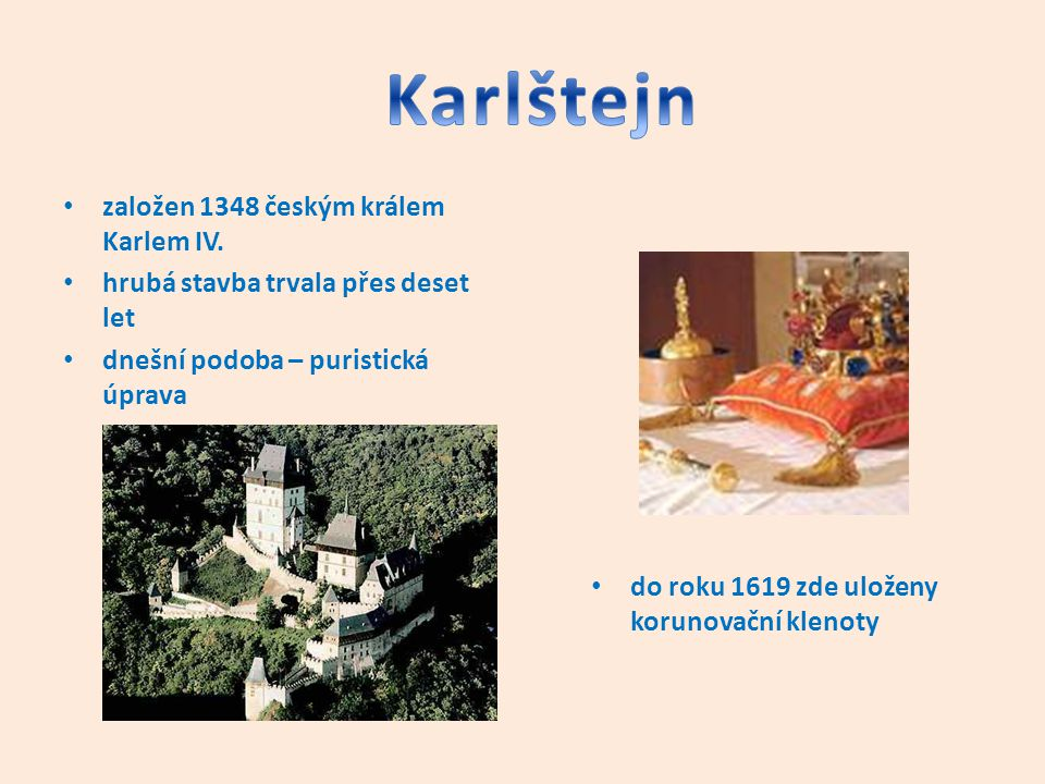 založen 1348 českým králem Karlem IV. hrubá stavba trvala přes deset let dnešní podoba – puristická úprava do roku 1619 zde uloženy korunovační klenot