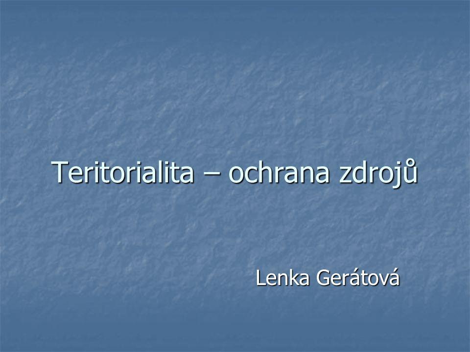 Teritorialita – ochrana zdrojů Lenka Gerátová