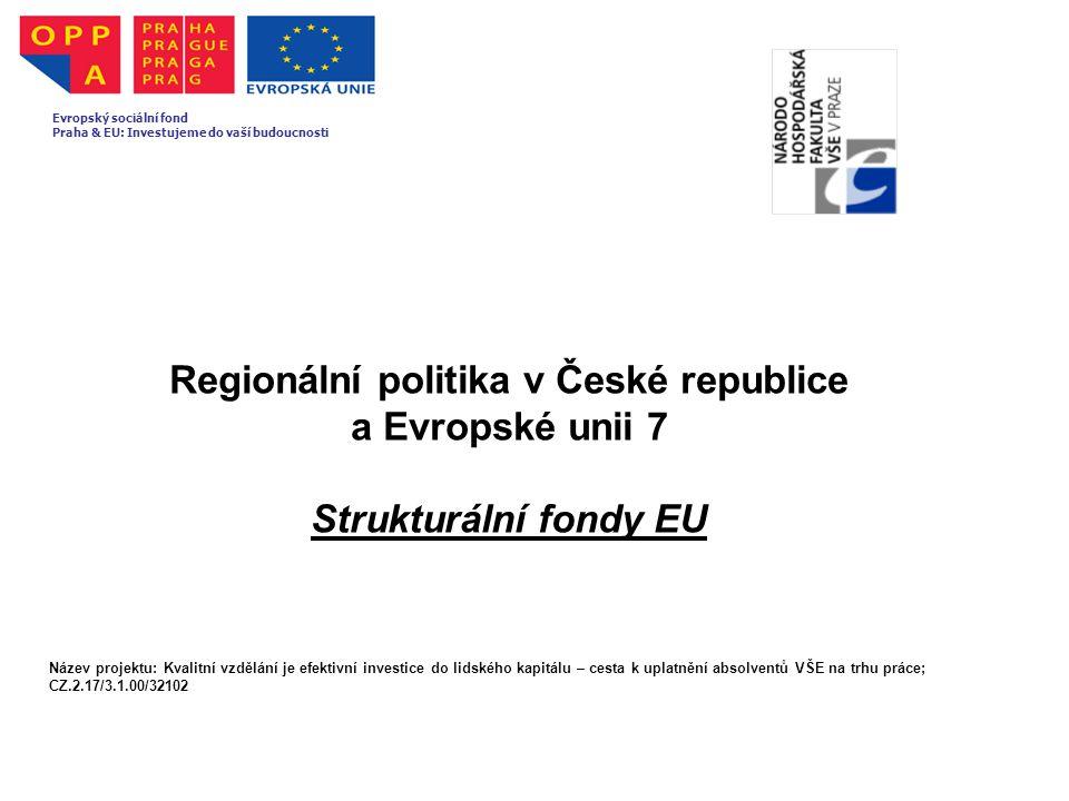 Regionální politika v České republice a Evropské unii 7 Strukturální fondy EU Evropský sociální fond Praha & EU: Investujeme do vaší budoucnosti Název