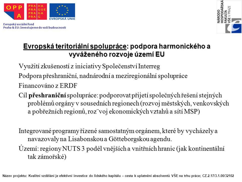 Evropská teritoriální spolupráce: podpora harmonického a vyváženého rozvoje území EU Využití zkušeností z iniciativy Společenství Interreg Podpora pře