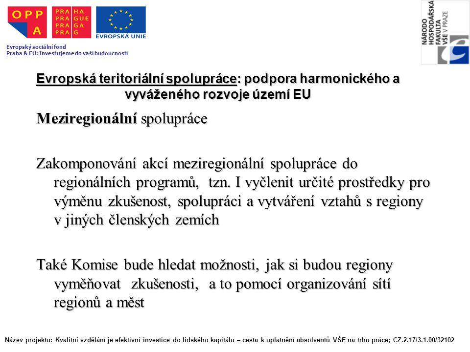 Evropská teritoriální spolupráce: podpora harmonického a vyváženého rozvoje území EU Meziregionální spolupráce Zakomponování akcí meziregionální spolu