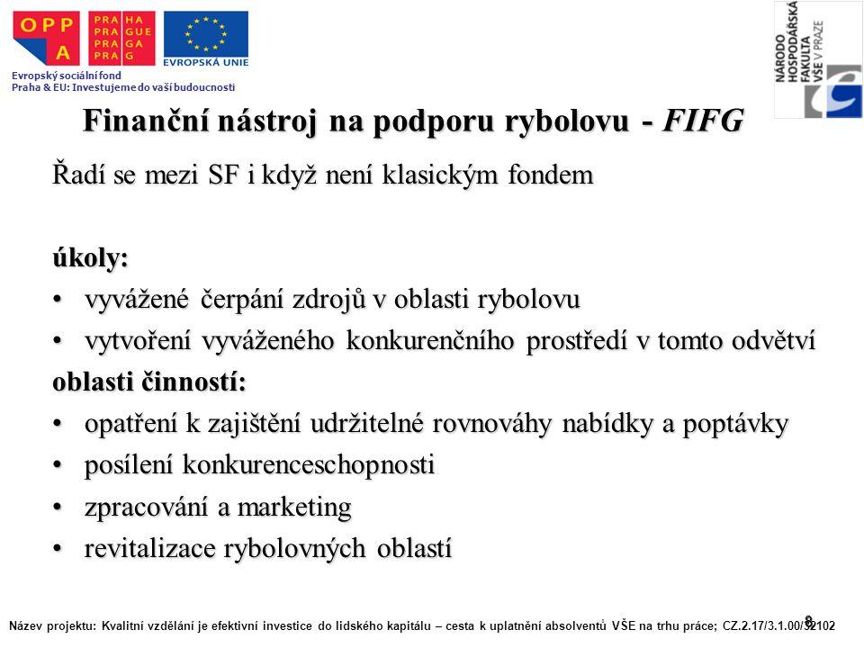 8 Finanční nástroj na podporu rybolovu - FIFG Řadí se mezi SF i když není klasickým fondem úkoly: vyvážené čerpání zdrojů v oblasti rybolovuvyvážené č