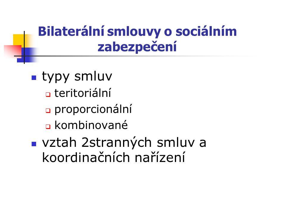 Bilaterální smlouvy o sociálním zabezpečení typy smluv  teritoriální  proporcionální  kombinované vztah 2stranných smluv a koordinačních nařízení