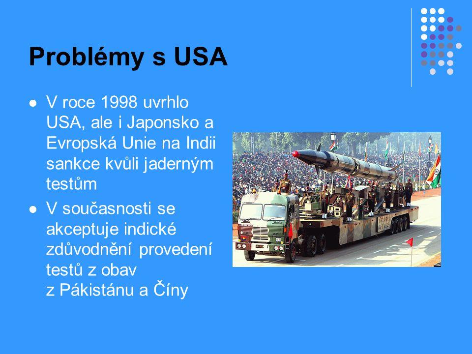 Problémy s USA V roce 1998 uvrhlo USA, ale i Japonsko a Evropská Unie na Indii sankce kvůli jaderným testům V současnosti se akceptuje indické zdůvodn