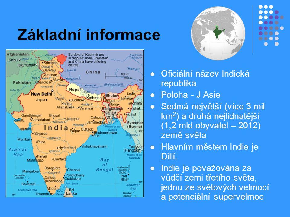 Základní informace Oficiální název Indická republika Poloha - J Asie Sedmá největší (více 3 mil km 2 ) a druhá nejlidnatější (1,2 mld obyvatel – 2012)