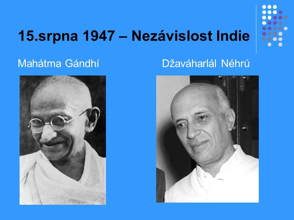 15.srpna 1947 – Nezávislost Indie Mahátma Gándhí Džaváharlál Néhrú