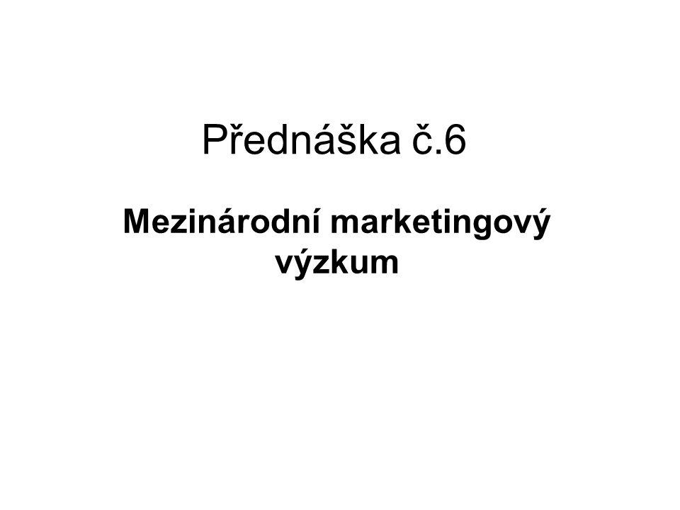 Postup mezinárodního výzkumu trhu 1.Definování problému Vypracovat seznam otázek, který může obsahovat všechny možné problémové oblasti.