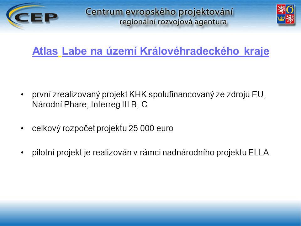 Atlas Labe na území Královéhradeckého kraje první zrealizovaný projekt KHK spolufinancovaný ze zdrojů EU, Národní Phare, Interreg III B, C celkový rozpočet projektu 25 000 euro pilotní projekt je realizován v rámci nadnárodního projektu ELLA