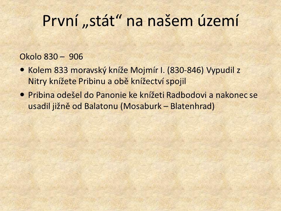 """První """"stát na našem území Okolo 830 – 906 Kolem 833 moravský kníže Mojmír I."""