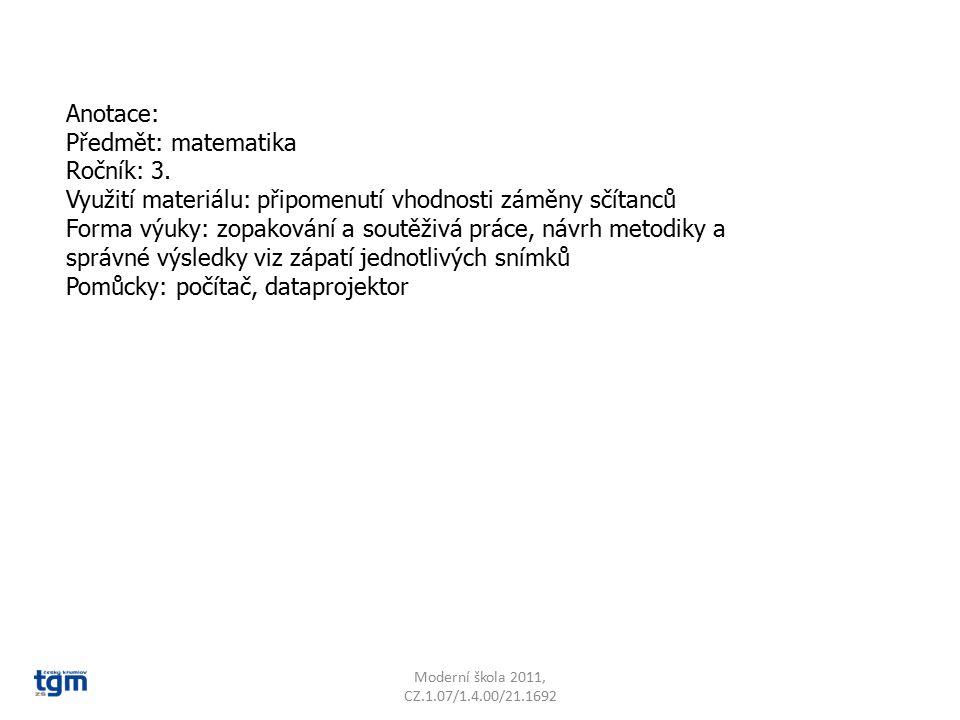 Anotace: Předmět: matematika Ročník: 3. Využití materiálu: připomenutí vhodnosti záměny sčítanců Forma výuky: zopakování a soutěživá práce, návrh meto