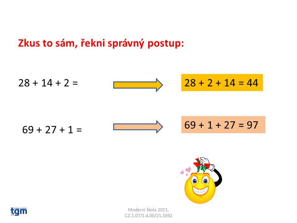 Moderní škola 2011, CZ.1.07/1.4.00/21.1692 Vykřikni správný výsledek: 35 + 29 + 5 = 12 + 8 + 69 = 13 + 14 + 7 = 49 + 25 + 1 = 13 + 28 + 7 = 46 + 46 + 4 = 28 + 2 + 45 = 29 + 2 + 18 =
