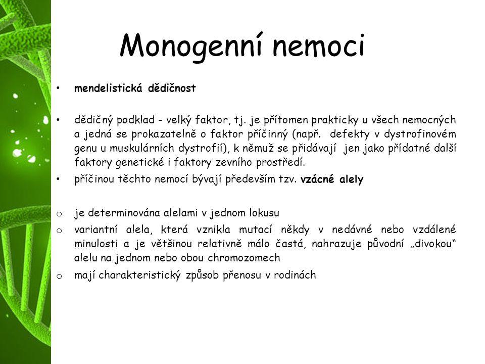 Monogenní nemoci mendelistická dědičnost dědičný podklad - velký faktor, tj. je přítomen prakticky u všech nemocných a jedná se prokazatelně o faktor