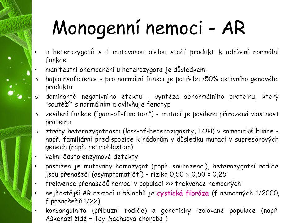 Monogenní nemoci - AR u heterozygotů s 1 mutovanou alelou stačí produkt k udržení normální funkce manifestní onemocnění u heterozygota je důsledkem: o